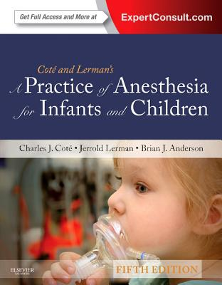 A Practice of Anesthesia for Infants and Children By Cote, Charles J.